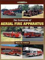 Evolution of Aerial Fire Apparatus, Walter M.P. McCall, Iconografix, 2009  (арт.  BE8370)