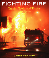 Fighting Fire: Trucks, Tools & Tactics, Larry Shapiro, 2008   (арт.  BF2660)