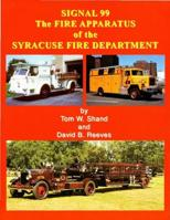 (The) Fire Apparatus of the Syracuse Fire Department - Signal 99, Tom W. Shand and David B. Reeves, 2011   (арт.  BF3839)