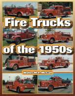Fire Trucks of the 1950s, Walter M.P. McCall, Iconografix, 2011  (арт.  BF8500)
