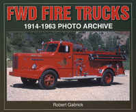 FWD Fire Trucks 1914 - 1963 Photo Archive, Robert Gabrick, 2005  (арт.  BF9980)
