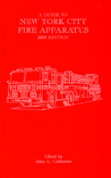 GUIDE TO NEW YORK CITY FIRE APPARATUS, 2005 ed., John A. Calderone, 2005  (арт.  BG9002)