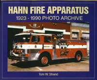 HAHN FIRE APPARATUS 1923-1990 Photo Archive, Tom W. Shand, 2002  (арт.  BH0251)