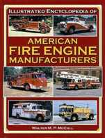 Illustrated Encyclopedia of American Fire Engine Manufacturers (hardcover version), Walter M.P. McCall, 2007  (арт.  BI0580)