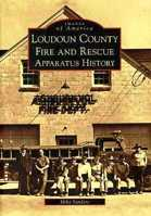 Loudoun County (VA) Fire and Rescue Apparatus History, Mike Sanders, 2007  (арт.  BL9710)
