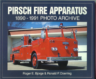 PIRSCH FIRE APPARATUS 1890-1991 Photo Archive, Roger E. Bjorge and Ronald P. Doerring, 2002  (арт.  BP0893 )