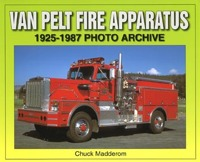 Van Pelt Fire Apparatus 1925-1987 Photo Archive, Chuck Madderom, 2005  (арт.  BV0200 )