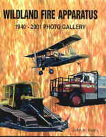 Wildland Fire Apparatus 1940-2001 Photo Gallery, John H. Rieth, 2001  (арт.  BW6600)